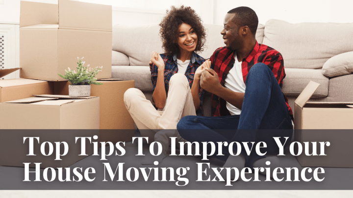 Top Tips To Improve Your House Moving Experience