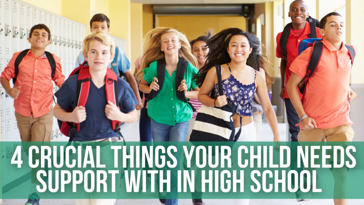 4 Crucial Things Your Child Needs Support With In High School