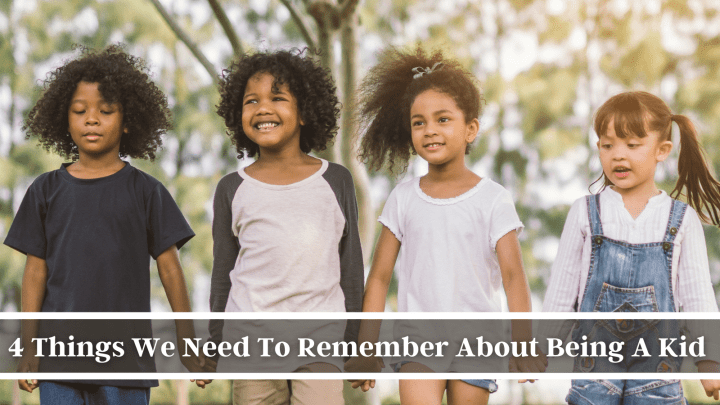 4 Things We Need To Remember About Being A Kid