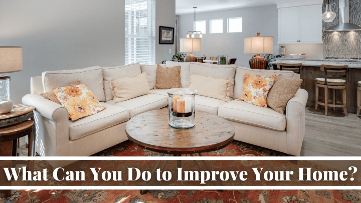 What Can You Do to Improve Your Home?
