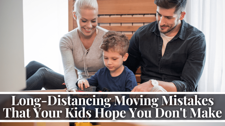 Long-Distancing Moving Mistakes That Your Kids Hope You Don't Make