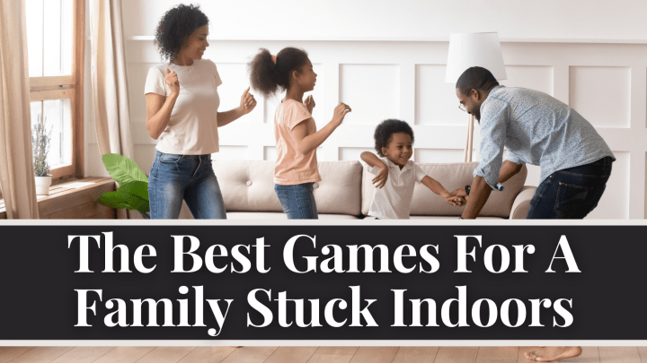 The Best Games For A Family Stuck Indoors