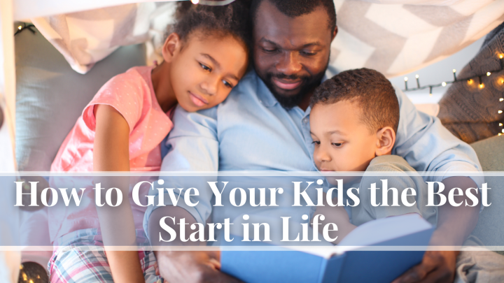How to Give Your Kids the Best Start in Life