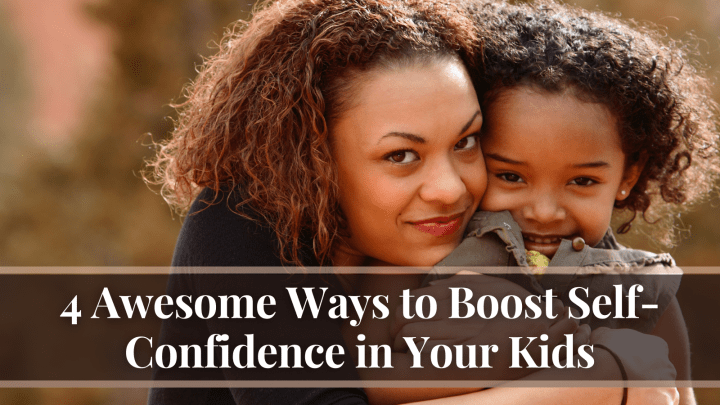4 Awesome Ways to Boost Self-Confidence in Your Kids