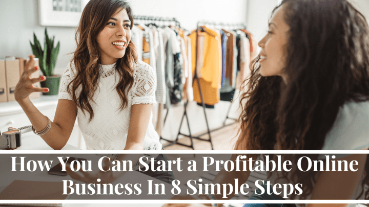 How You Can Start a Profitable Online Business In 8 Simple Steps