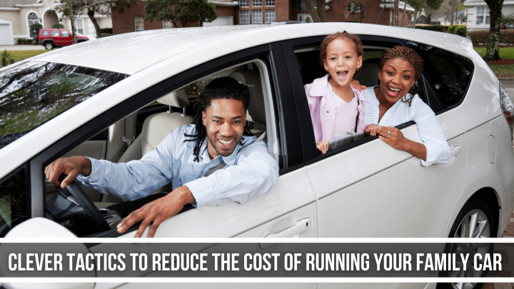 Clever Tactics To Reduce The Cost Of Running Your Family Car
