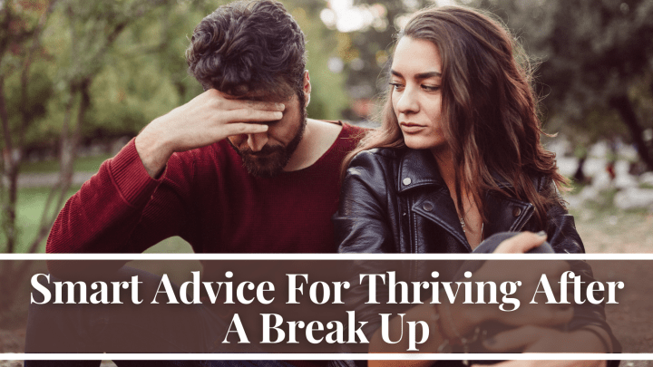 Smart Advice For Thriving After A Break Up