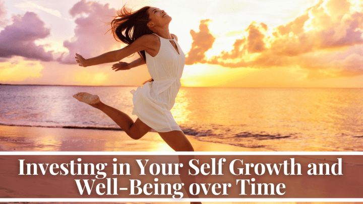 Investing in Your Self Growth and Well-Being over Time
