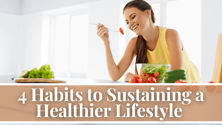 4 Habits to Sustaining a Healthier Lifestyle