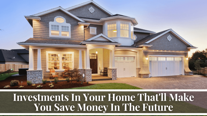 Investments In Your Home That'll Make You Save Money In The Future