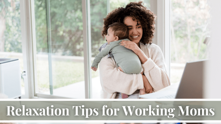 Relaxation Tips for Working Moms