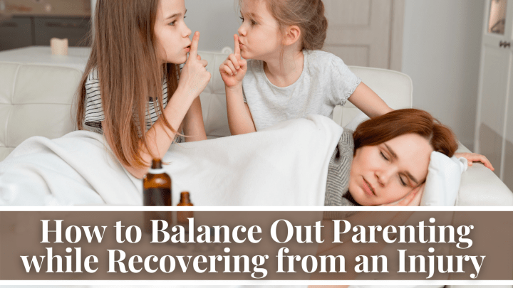 How to Balance Out Parenting while Recovering from an Injury