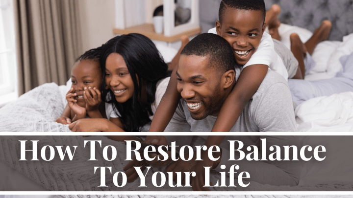 How To Restore Balance To Your Life