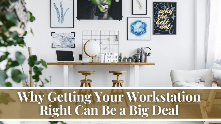 Why Getting Your Workstation Right Can Be a Big Deal